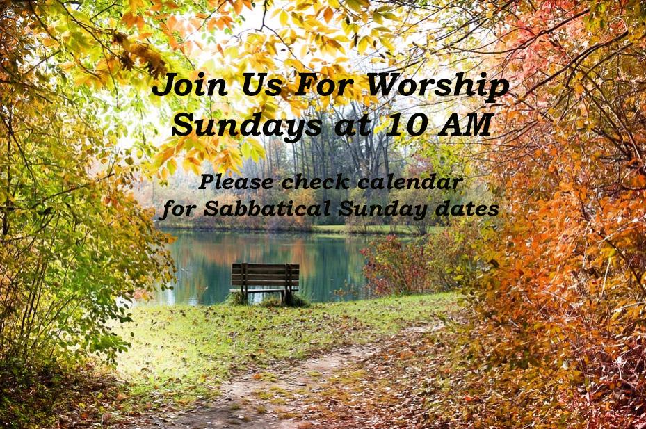 Fall Folliage Join Us for Worship Sundays at 10 AM